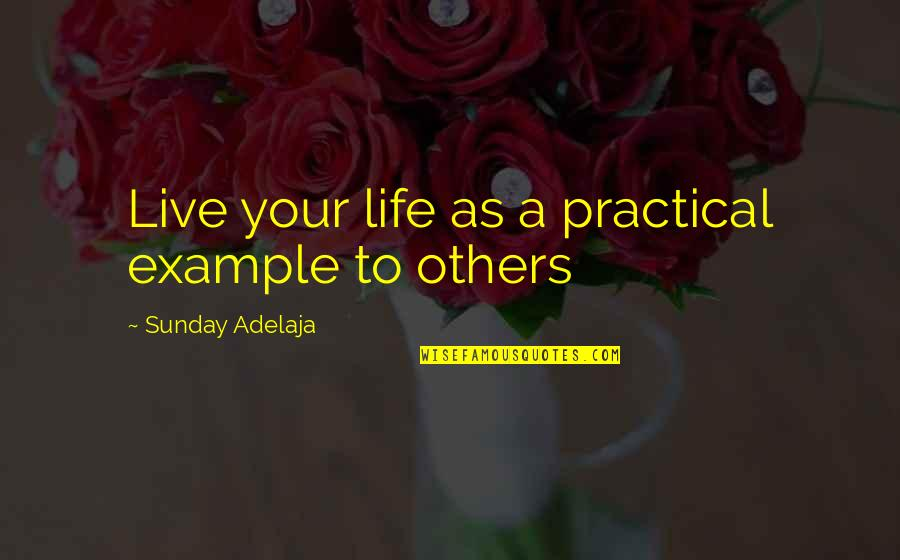 Dasharatha Quotes By Sunday Adelaja: Live your life as a practical example to