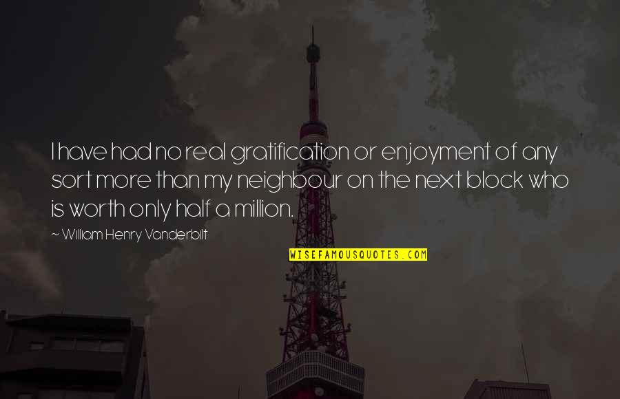 Dasharatha Quotes By William Henry Vanderbilt: I have had no real gratification or enjoyment