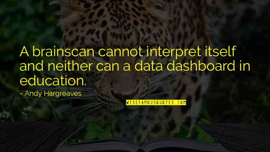 Dashboard Quotes By Andy Hargreaves: A brainscan cannot interpret itself and neither can