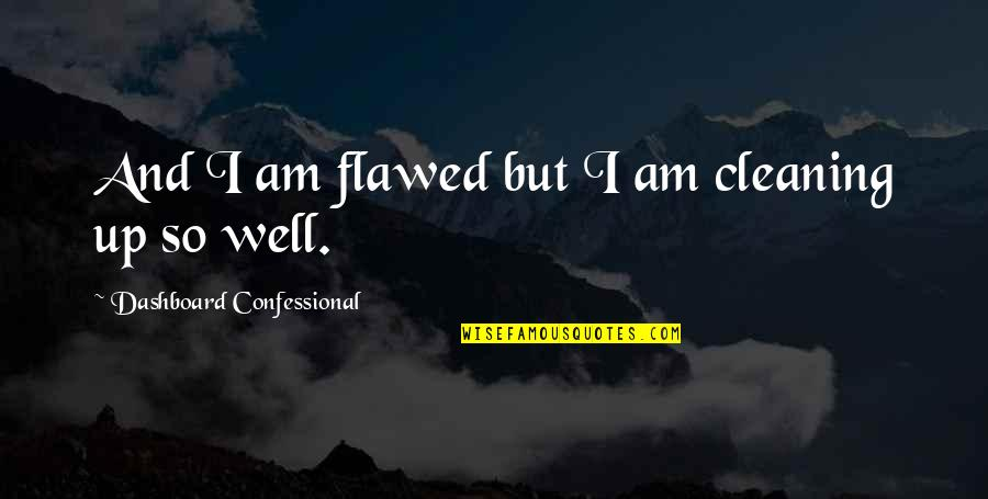 Dashboard Quotes By Dashboard Confessional: And I am flawed but I am cleaning
