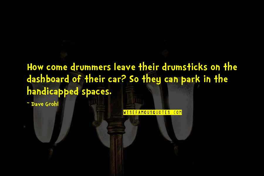 Dashboard Quotes By Dave Grohl: How come drummers leave their drumsticks on the