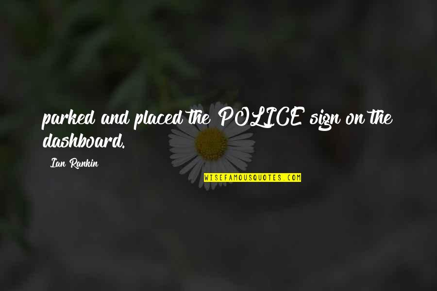 Dashboard Quotes By Ian Rankin: parked and placed the POLICE sign on the