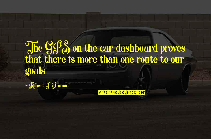 Dashboard Quotes By Robert J. Bannon: The GPS on the car dashboard proves that