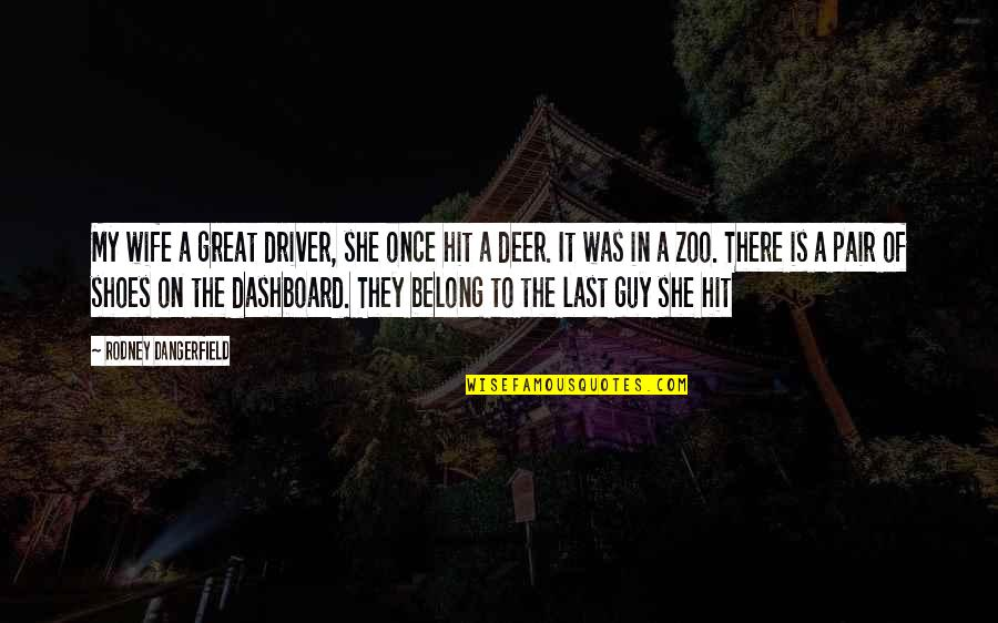 Dashboard Quotes By Rodney Dangerfield: My wife a great driver, she once hit