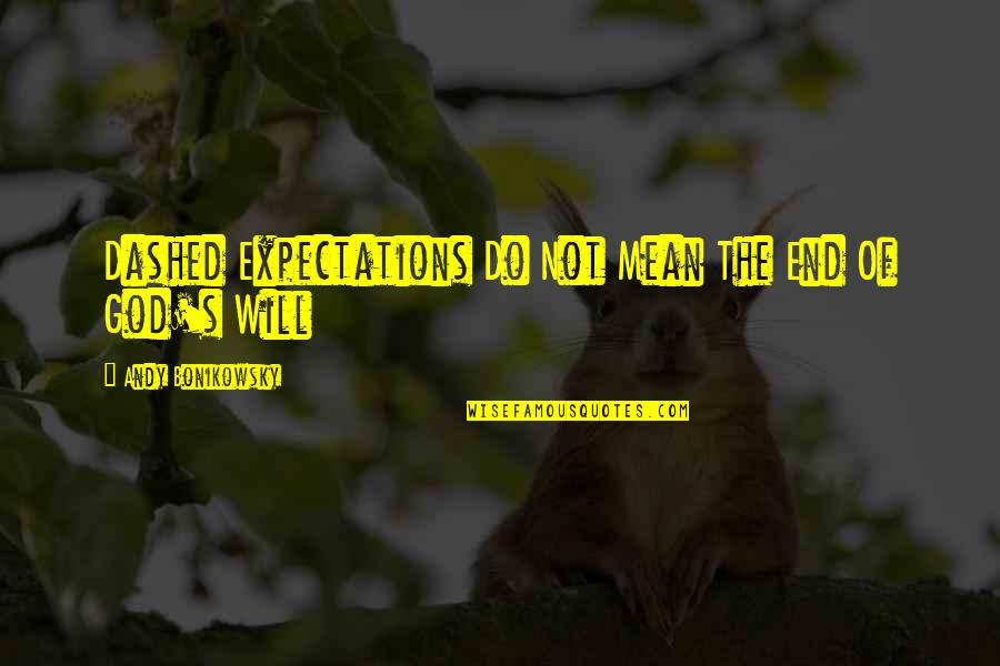 Dashed Quotes By Andy Bonikowsky: Dashed Expectations Do Not Mean The End Of