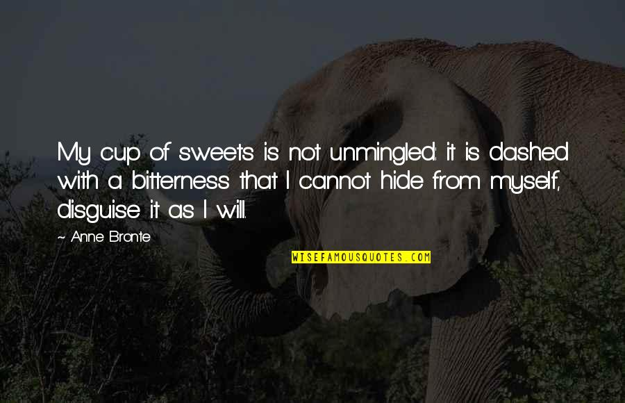 Dashed Quotes By Anne Bronte: My cup of sweets is not unmingled: it