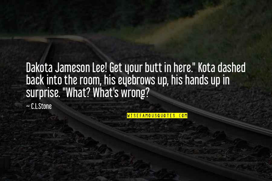 """Dashed Quotes By C.L.Stone: Dakota Jameson Lee! Get your butt in here."""""""