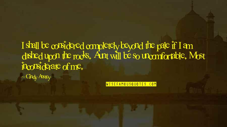 Dashed Quotes By Cindy Anstey: I shall be considered completely beyond the pale