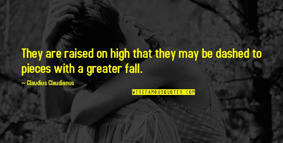 Dashed Quotes By Claudius Claudianus: They are raised on high that they may