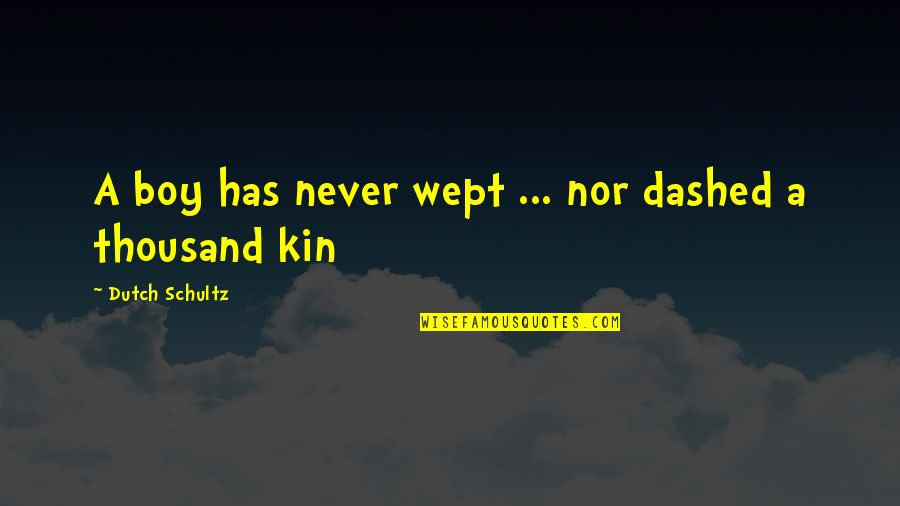 Dashed Quotes By Dutch Schultz: A boy has never wept ... nor dashed
