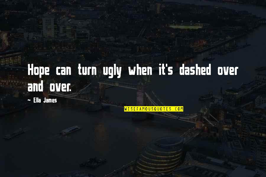 Dashed Quotes By Ella James: Hope can turn ugly when it's dashed over