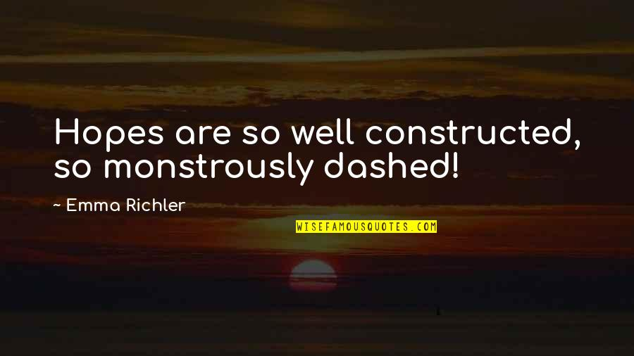 Dashed Quotes By Emma Richler: Hopes are so well constructed, so monstrously dashed!