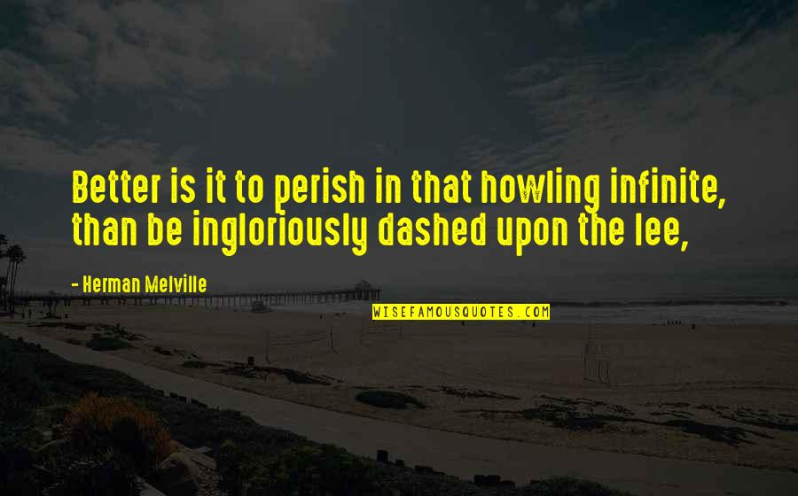 Dashed Quotes By Herman Melville: Better is it to perish in that howling