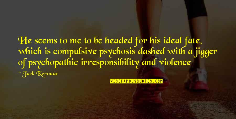 Dashed Quotes By Jack Kerouac: He seems to me to be headed for