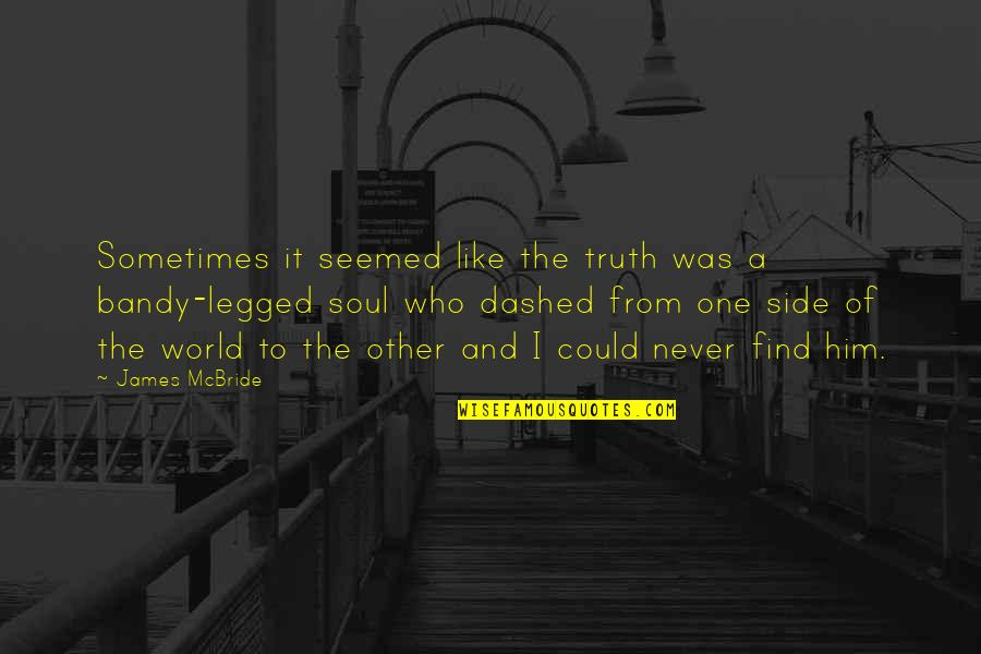 Dashed Quotes By James McBride: Sometimes it seemed like the truth was a