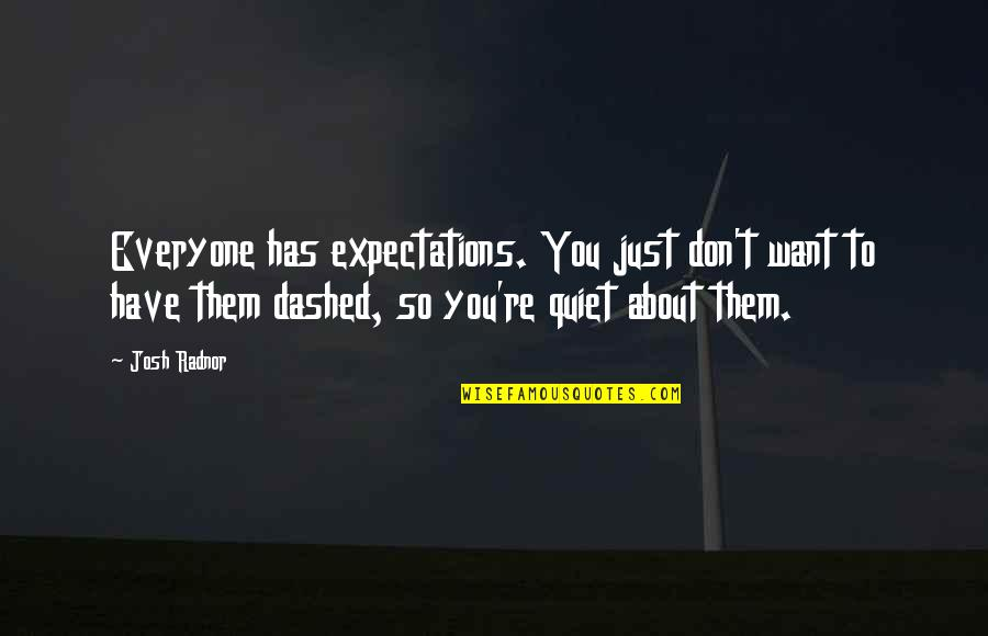 Dashed Quotes By Josh Radnor: Everyone has expectations. You just don't want to