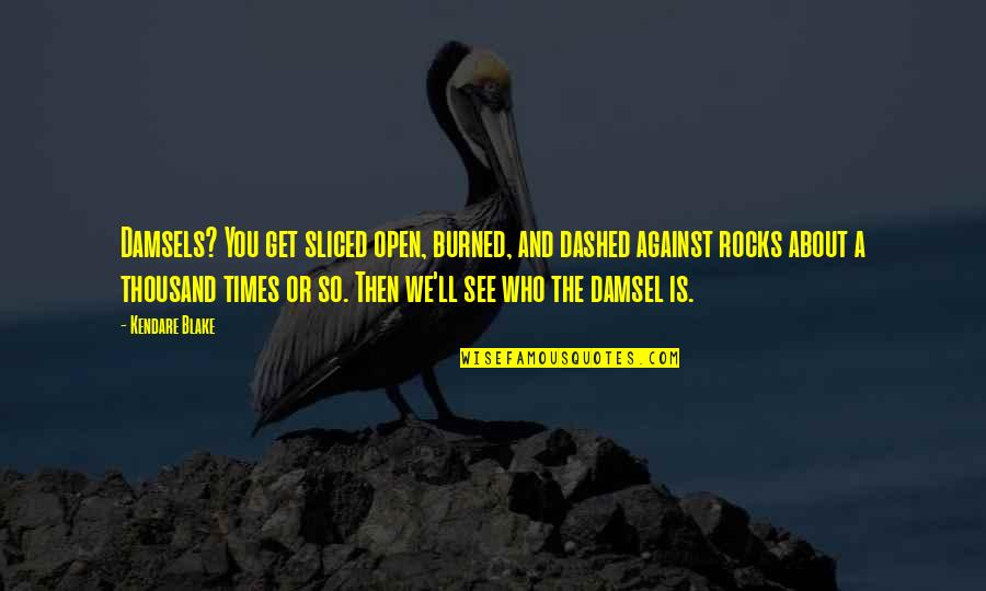 Dashed Quotes By Kendare Blake: Damsels? You get sliced open, burned, and dashed
