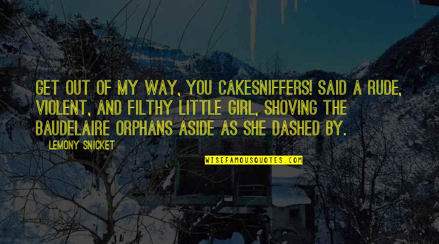 Dashed Quotes By Lemony Snicket: Get out of my way, you cakesniffers! said