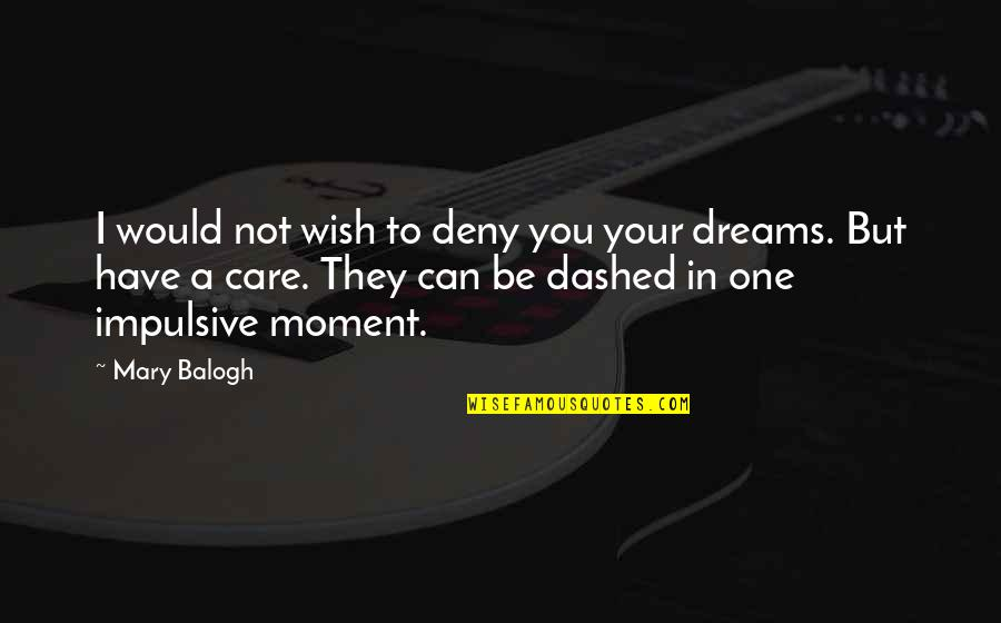 Dashed Quotes By Mary Balogh: I would not wish to deny you your