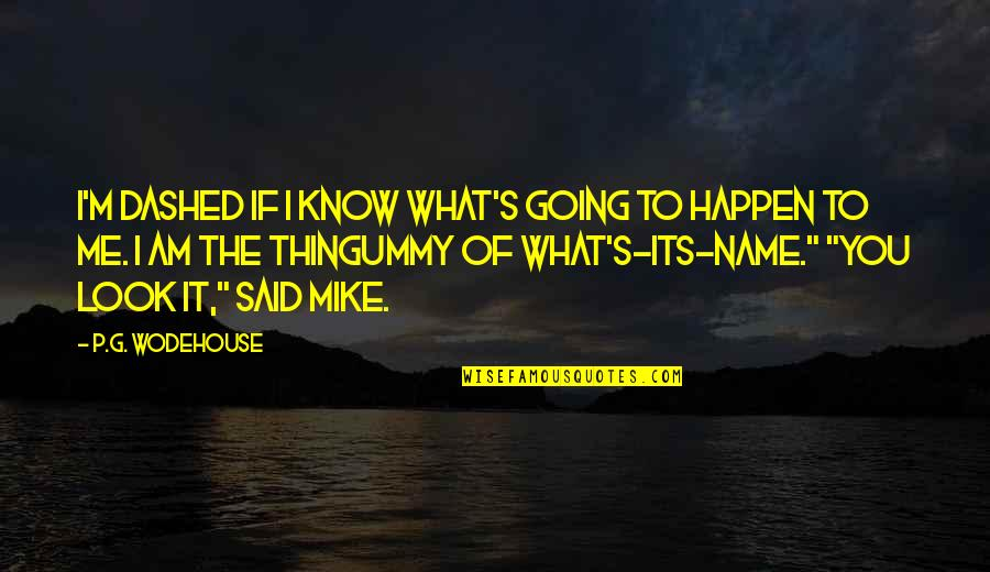 Dashed Quotes By P.G. Wodehouse: I'm dashed if I know what's going to