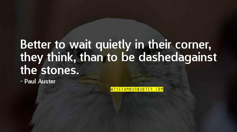 Dashed Quotes By Paul Auster: Better to wait quietly in their corner, they