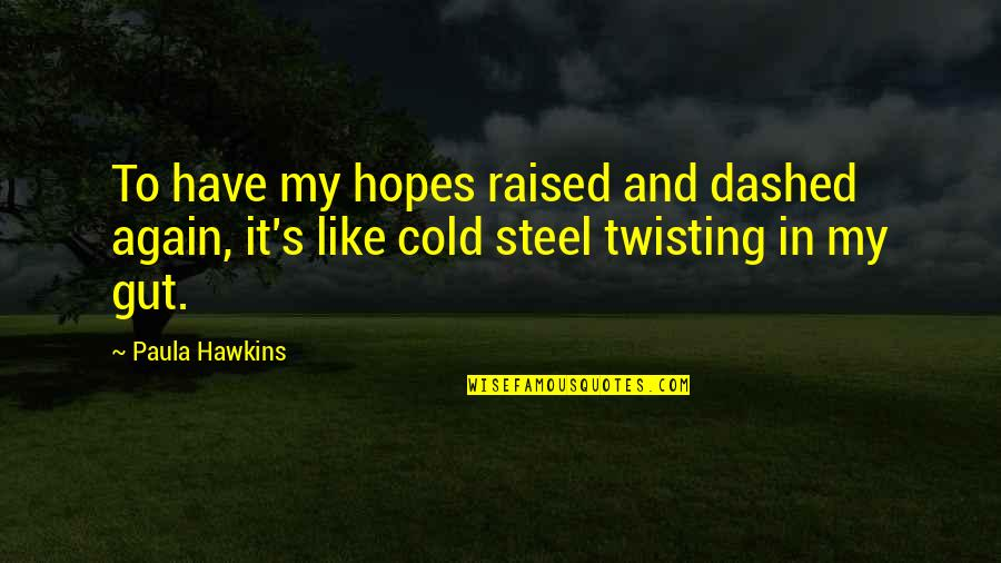 Dashed Quotes By Paula Hawkins: To have my hopes raised and dashed again,