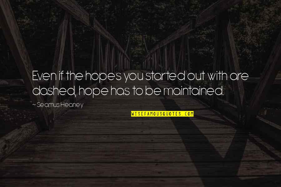 Dashed Quotes By Seamus Heaney: Even if the hopes you started out with