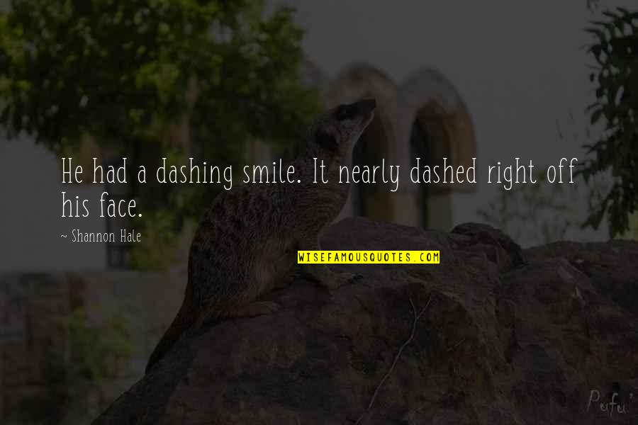 Dashed Quotes By Shannon Hale: He had a dashing smile. It nearly dashed