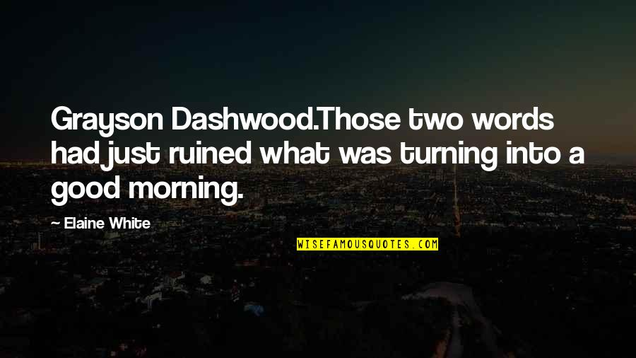 Dashwood's Quotes By Elaine White: Grayson Dashwood.Those two words had just ruined what