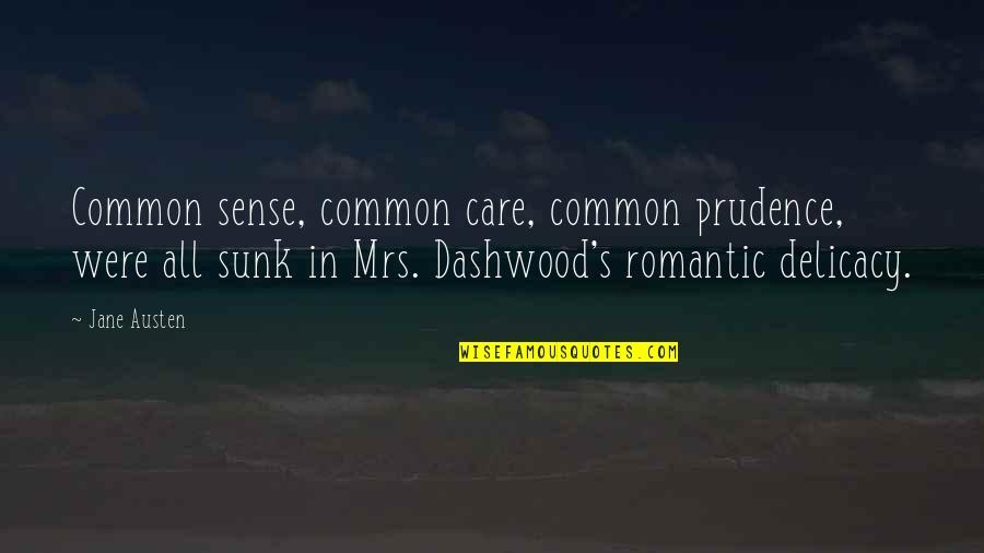 Dashwood's Quotes By Jane Austen: Common sense, common care, common prudence, were all