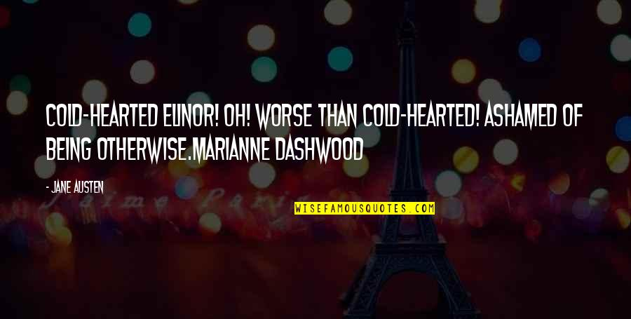 Dashwood's Quotes By Jane Austen: Cold-hearted Elinor! Oh! Worse than cold-hearted! Ashamed of
