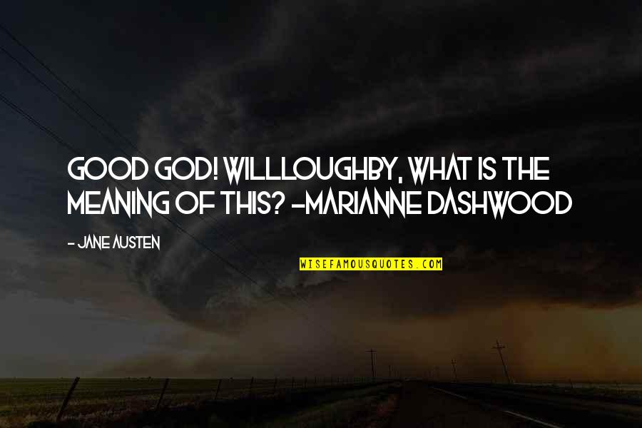 Dashwood's Quotes By Jane Austen: Good God! Willloughby, what is the meaning of