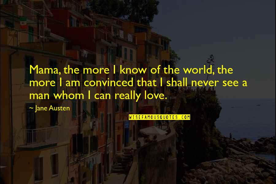 Dashwood's Quotes By Jane Austen: Mama, the more I know of the world,