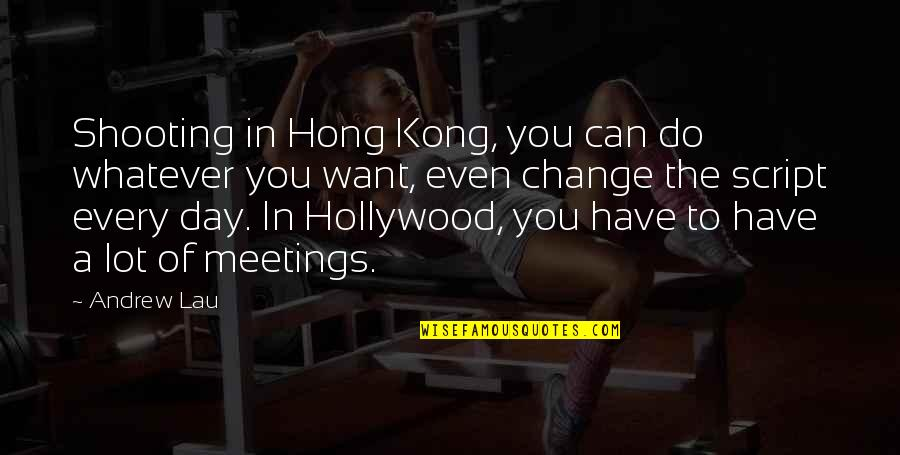 Datavats Quotes By Andrew Lau: Shooting in Hong Kong, you can do whatever