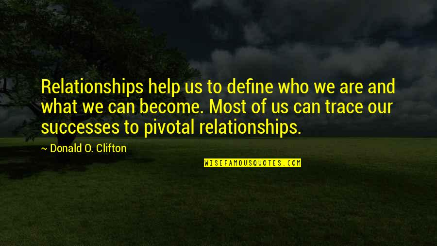 Datavats Quotes By Donald O. Clifton: Relationships help us to define who we are