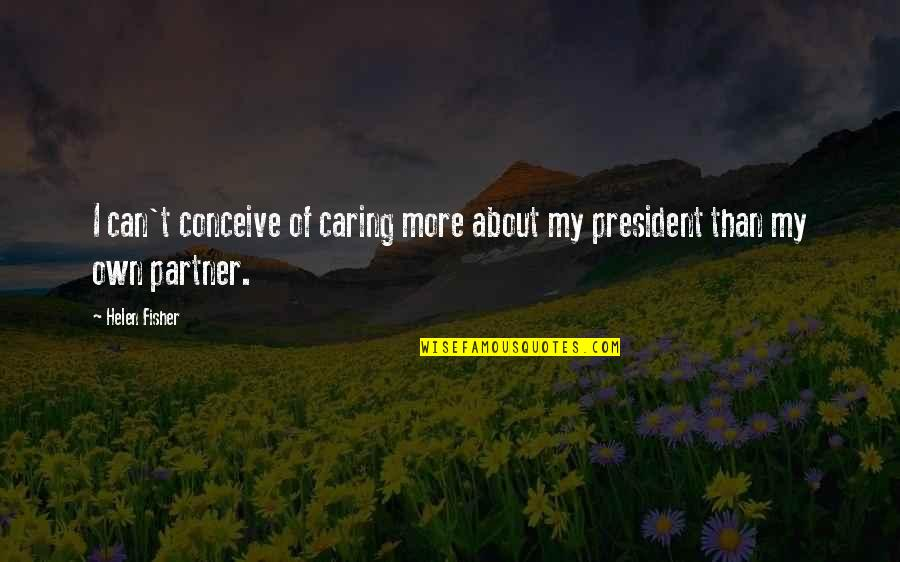 Datavats Quotes By Helen Fisher: I can't conceive of caring more about my