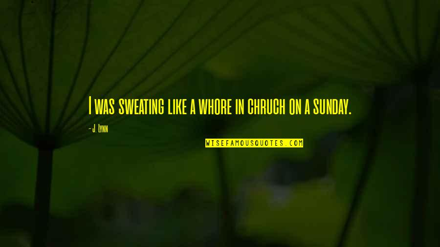 Datavats Quotes By J. Lynn: I was sweating like a whore in chruch