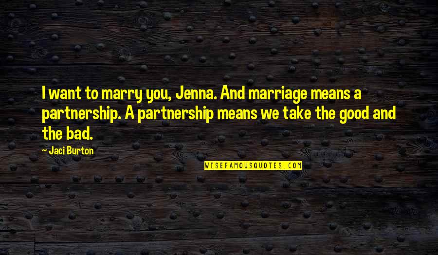 Datavats Quotes By Jaci Burton: I want to marry you, Jenna. And marriage