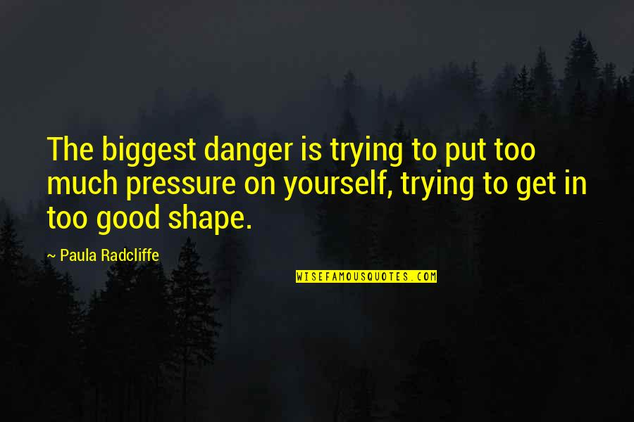 Datavats Quotes By Paula Radcliffe: The biggest danger is trying to put too