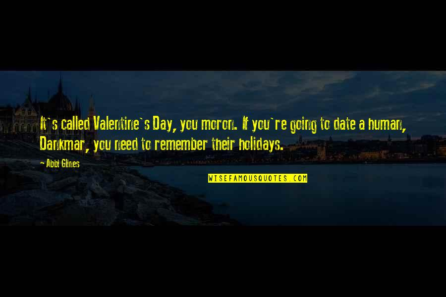 Date To Remember Quotes By Abbi Glines: It's called Valentine's Day, you moron. If you're