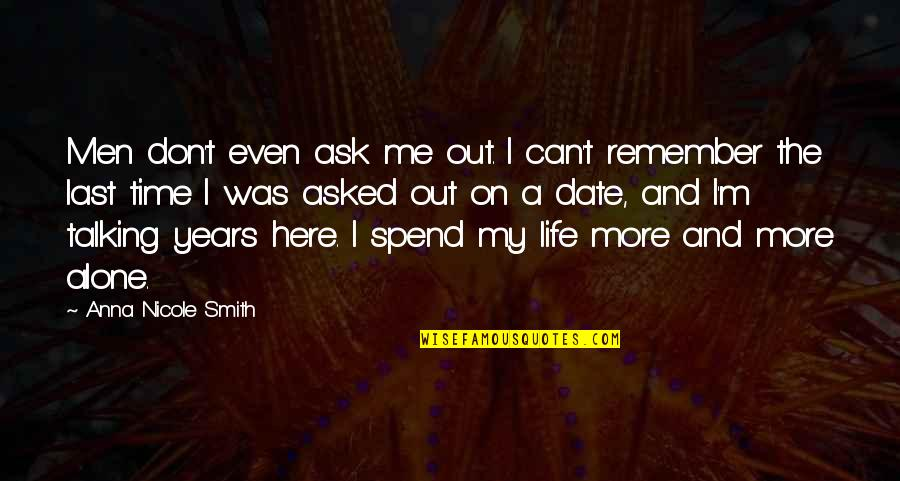 Date To Remember Quotes By Anna Nicole Smith: Men don't even ask me out. I can't