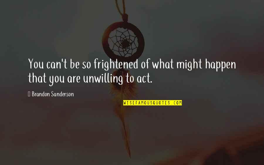Date To Remember Quotes By Brandon Sanderson: You can't be so frightened of what might