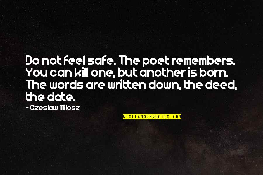 Date To Remember Quotes By Czeslaw Milosz: Do not feel safe. The poet remembers. You