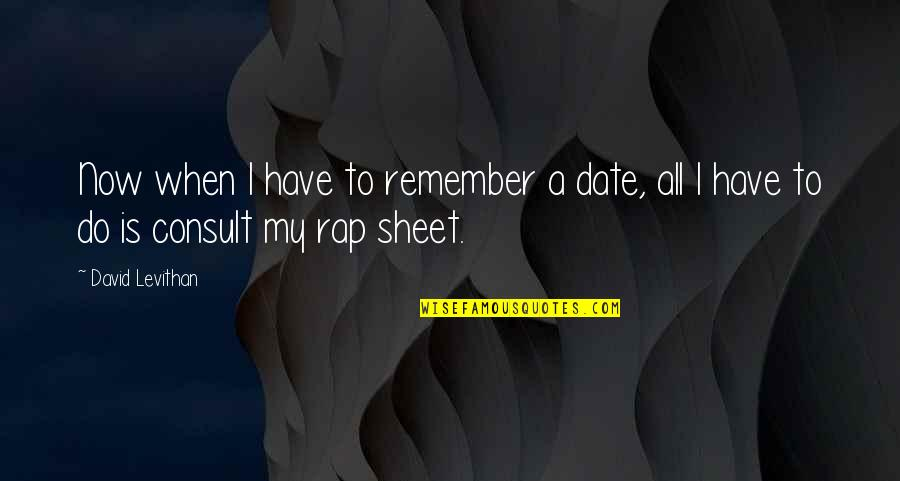 Date To Remember Quotes By David Levithan: Now when I have to remember a date,