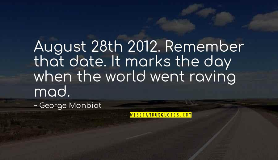 Date To Remember Quotes By George Monbiot: August 28th 2012. Remember that date. It marks