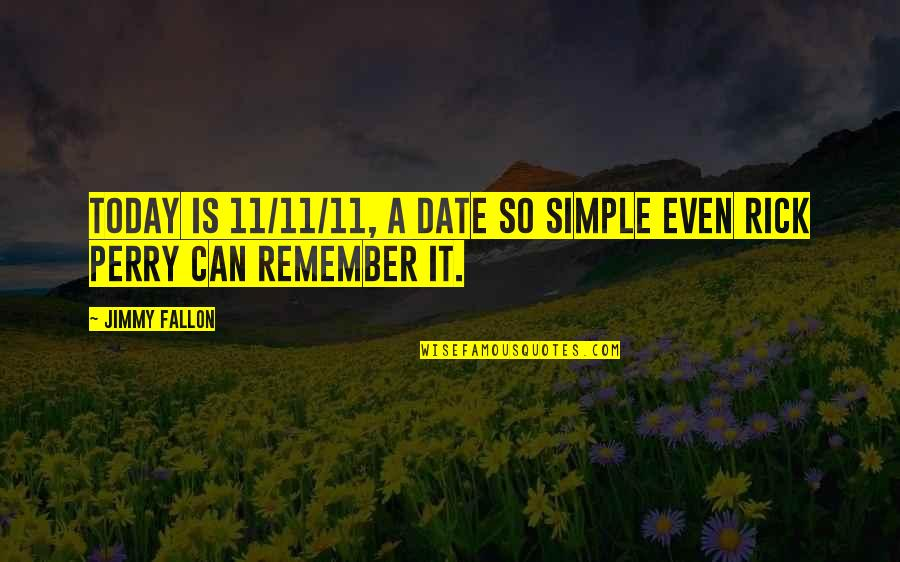 Date To Remember Quotes By Jimmy Fallon: Today is 11/11/11, a date so simple even