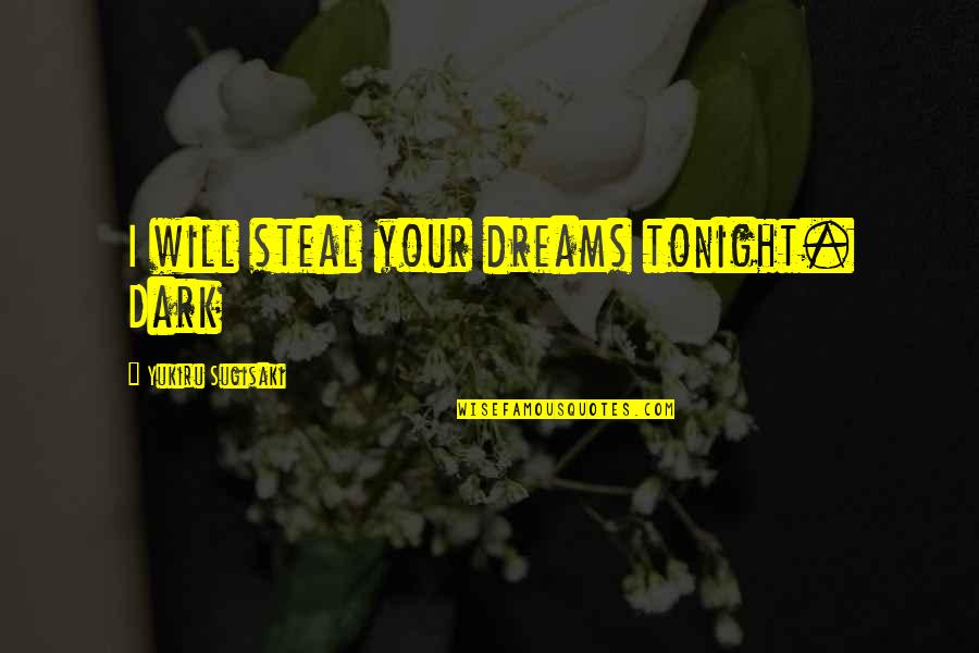 Date To Remember Quotes By Yukiru Sugisaki: I will steal your dreams tonight. Dark