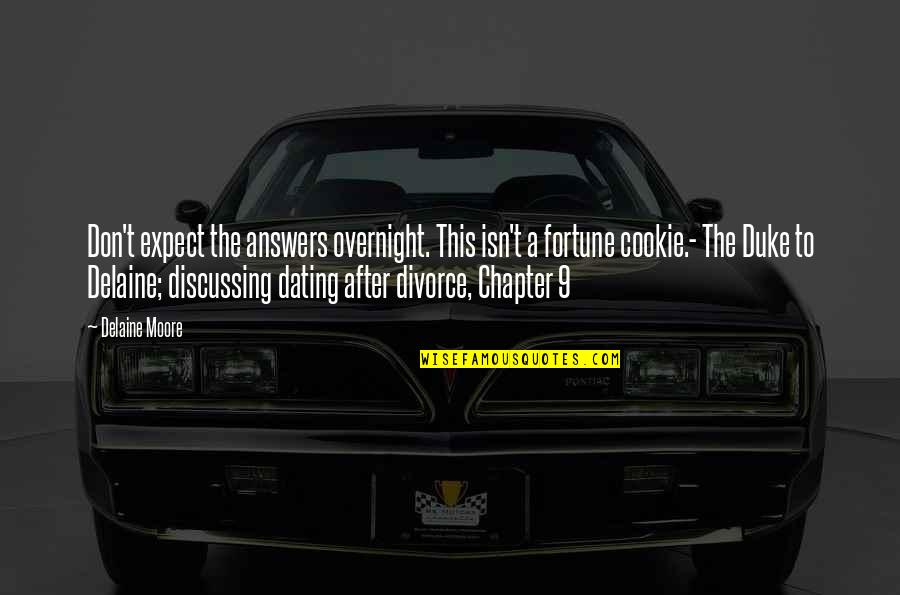 Dating After Divorce Quotes By Delaine Moore: Don't expect the answers overnight. This isn't a