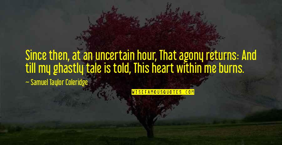 Dating After Divorce Quotes By Samuel Taylor Coleridge: Since then, at an uncertain hour, That agony