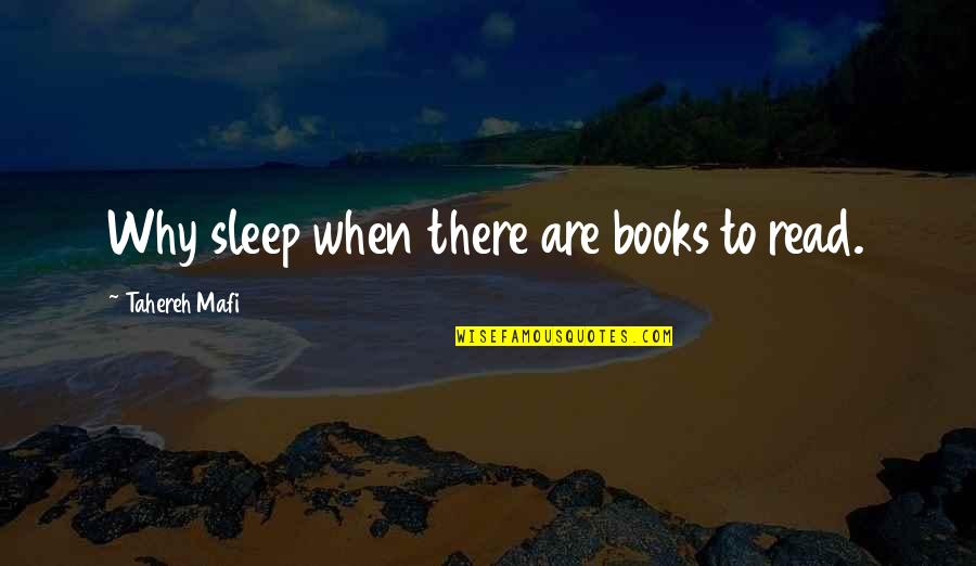 Dating After Divorce Quotes By Tahereh Mafi: Why sleep when there are books to read.